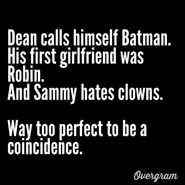 Dean really is Batman. And look their parents are dead too. <<<THERE IS A LINE AND THE PARENTS ARE THE LINE