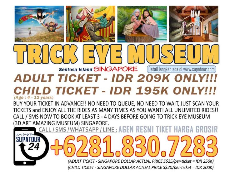 Singapore Admission Ticket Sentosa Trick Eye Museum (3D Art Amazing Museum) Adult: Rp. 209.000* Child: Rp. 195.000*  For more Info: Supatour and Travel  WhatsApp : +62818307283 http://supatour.com