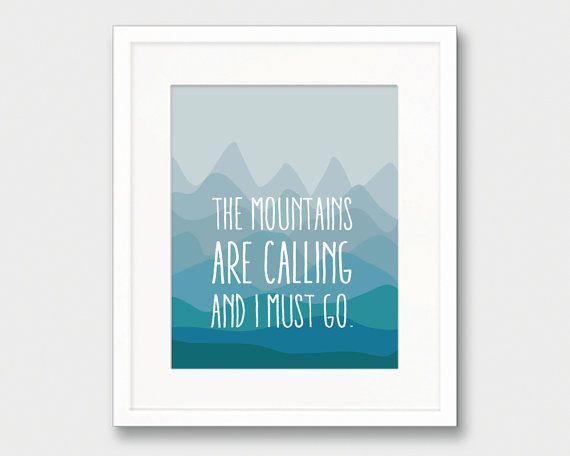 The Mountains Are Calling And I Must Go by thekismetprintpress