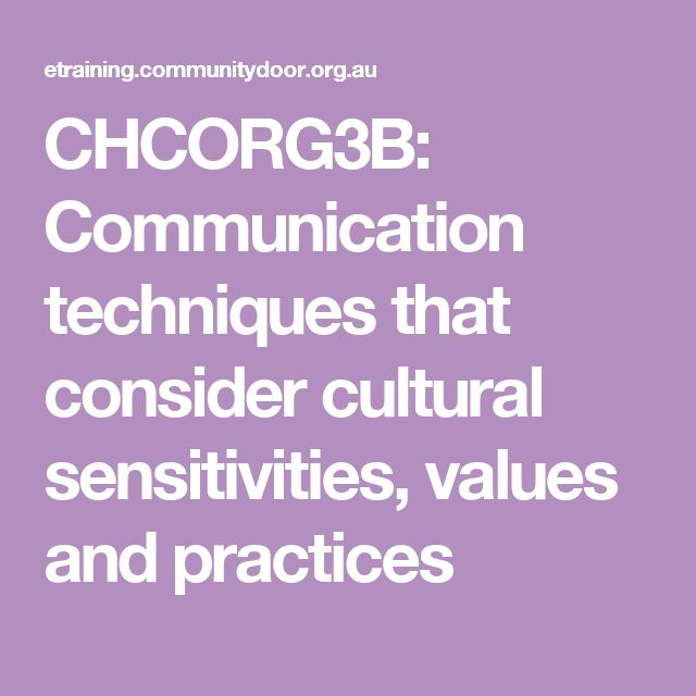 CHCORG3B: Communication techniques that consider cultural sensitivities, values and practices