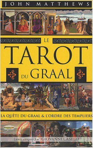 Amazon.fr - Le Tarot du Graal : La quête du Graal et l'ordre des Templiers - John Matthews, Antonia Leibovici - Livres
