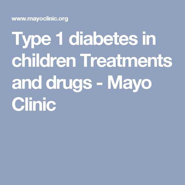 Type 1 diabetes in children Treatments and drugs - Mayo Clinic