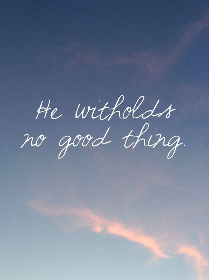 And if he withheld something you wanted, it was for your good. He knows you deserve better. Trust Him.