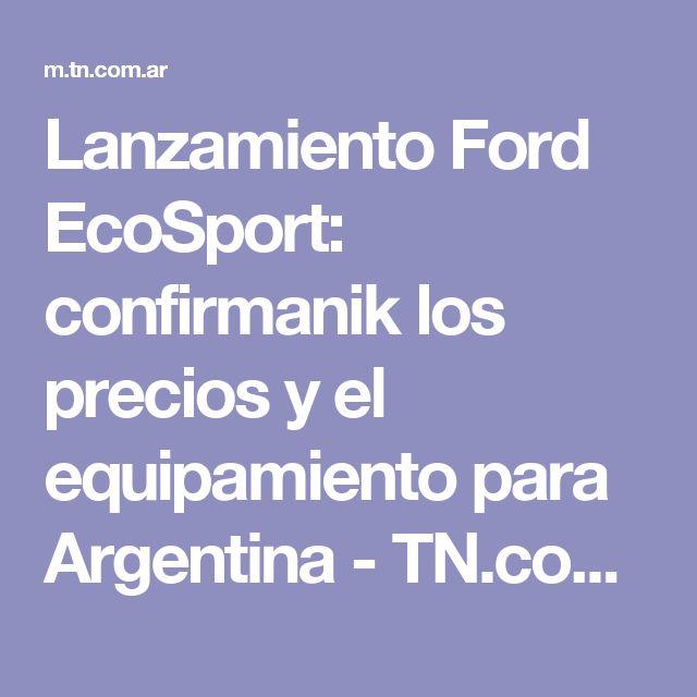 Lanzamiento Ford EcoSport: confirmanik los precios y el equipamiento para Argentina - TN.com.ar