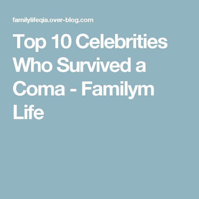 Top 10 Celebrities Who Survived a Coma - Familym Life