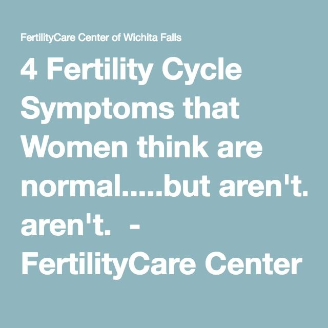 4 Fertility Cycle Symptoms that Women think are normal.....but aren't.  - FertilityCare Center of Wichita Falls