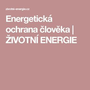 Energetická ochrana člověka   ŽIVOTNÍ ENERGIE