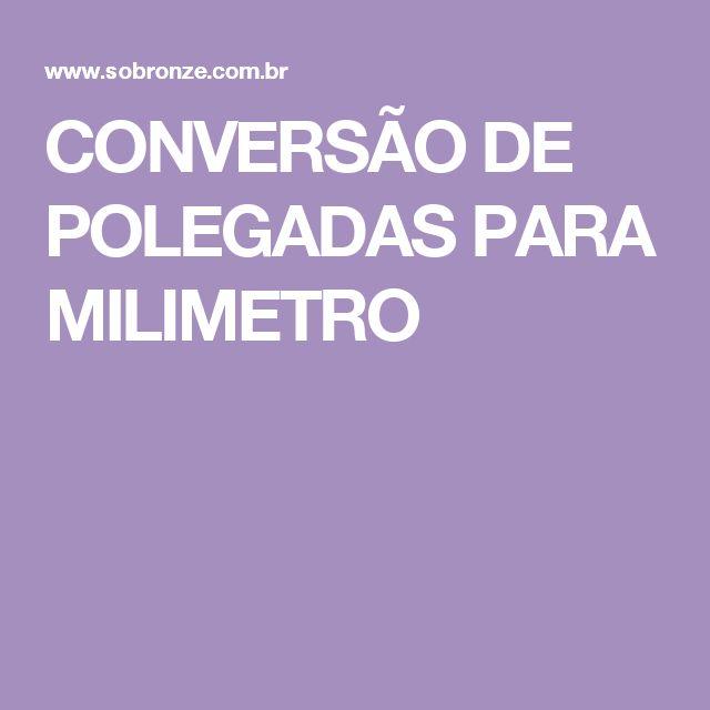 CONVERSÃO DE POLEGADAS PARA MILIMETRO