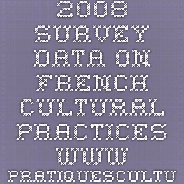 2008 survey data on French cultural practices www.pratiquesculturelles.culture.gouv.fr