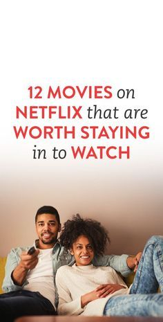 12 Movies On Netflix That Are Worth Staying In To Watch