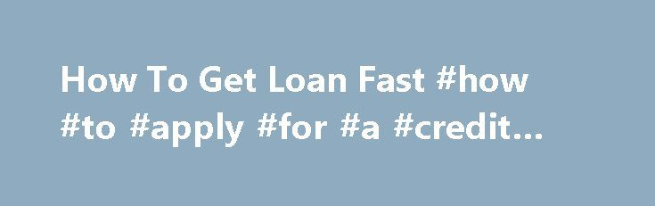 How To Get Loan Fast #how #to #apply #for #a #credit #card http://credits.remmont.com/how-to-get-loan-fast-how-to-apply-for-a-credit-card/  #how to get credit score for free # Applying these loans is usually a great aid to run away apart all multiple personal debt troubles. How to get loan fast Home equity loans for bad credit does bad credit loans…  Read moreThe post How To Get Loan Fast #how #to #apply #for #a #credit #card appeared first on Credits.