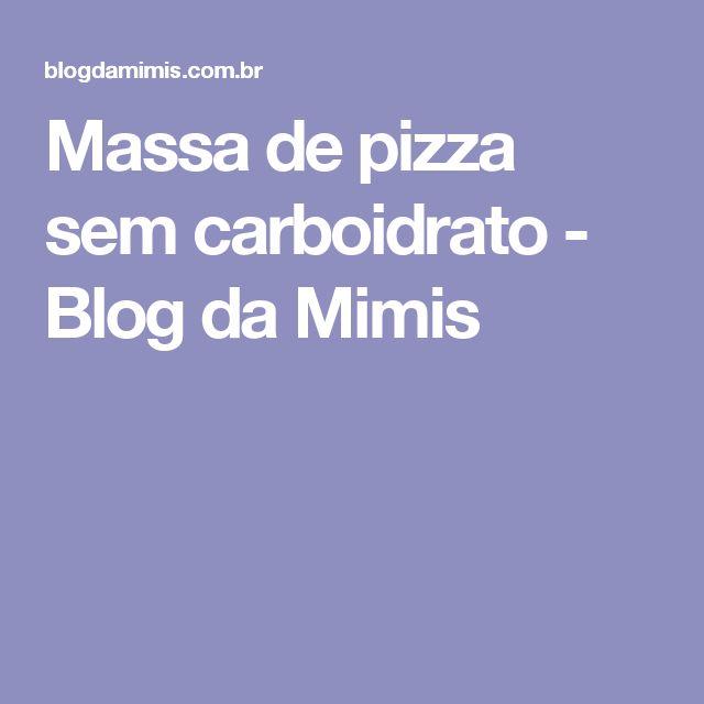 Massa de pizza sem carboidrato - Blog da Mimis
