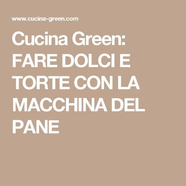 Cucina Green: FARE DOLCI E TORTE CON LA MACCHINA DEL PANE