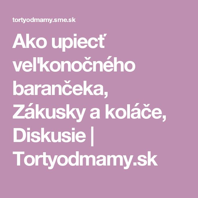 Ako upiecť veľkonočného barančeka, Zákusky a koláče, Diskusie | Tortyodmamy.sk