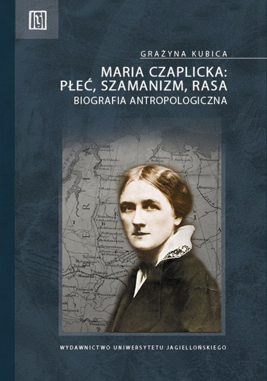 Maria Czaplicka - płeć, szamanizm, rasa - Wydawnictwo Uniwersytetu Jagiellońskiego