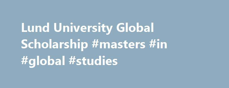 Lund University Global Scholarship #masters #in #global #studies http://ohio.nef2.com/lund-university-global-scholarship-masters-in-global-studies/  # Lund University Global Scholarship About the Lund University Global Scholarship programme Over SEK 17 million (€1.8 million / US $2 million) awarded in scholarship grants in 2016 A selective, merit-based scholarship to recognise top academic students from outside the EU/EEA As a top 100 university and ranked in the top 0.4% of universities in…