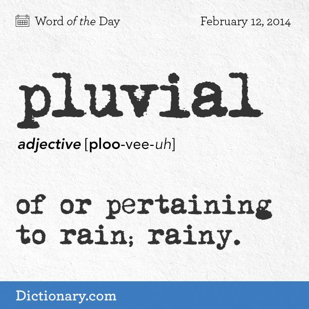 Click to read the full definition and more! #wotd #dictionarycom #wordoftheday #pluvial #words
