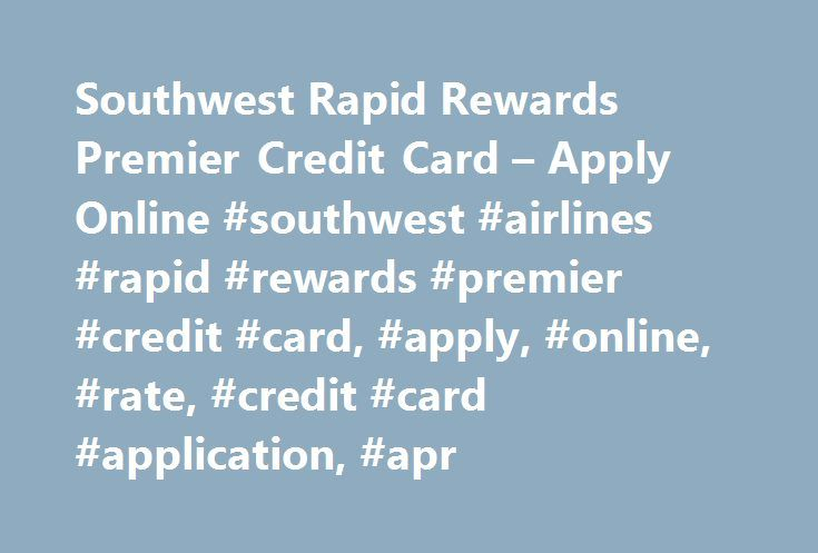 Southwest Rapid Rewards Premier Credit Card – Apply Online #southwest #airlines #rapid #rewards #premier #credit #card, #apply, #online, #rate, #credit #card #application, #apr http://stockton.remmont.com/southwest-rapid-rewards-premier-credit-card-apply-online-southwest-airlines-rapid-rewards-premier-credit-card-apply-online-rate-credit-card-application-apr/  # Southwest Rapid Rewards Premier Credit Card Credit Needed Excellent Credit Limited Time Offer: Earn 60,000 points after you spend…