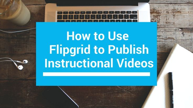 How to Use Flipgrid to Publish Instructional Videos