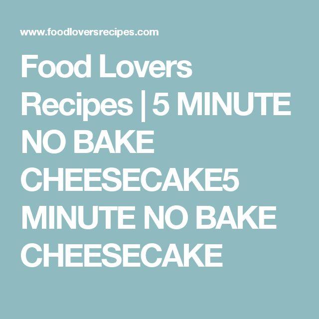 Food Lovers Recipes   5 MINUTE NO BAKE CHEESECAKE5 MINUTE NO BAKE CHEESECAKE