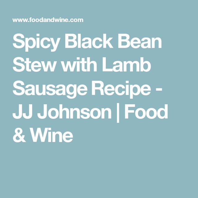 Spicy Black Bean Stew with Lamb Sausage Recipe - JJ Johnson   Food & Wine