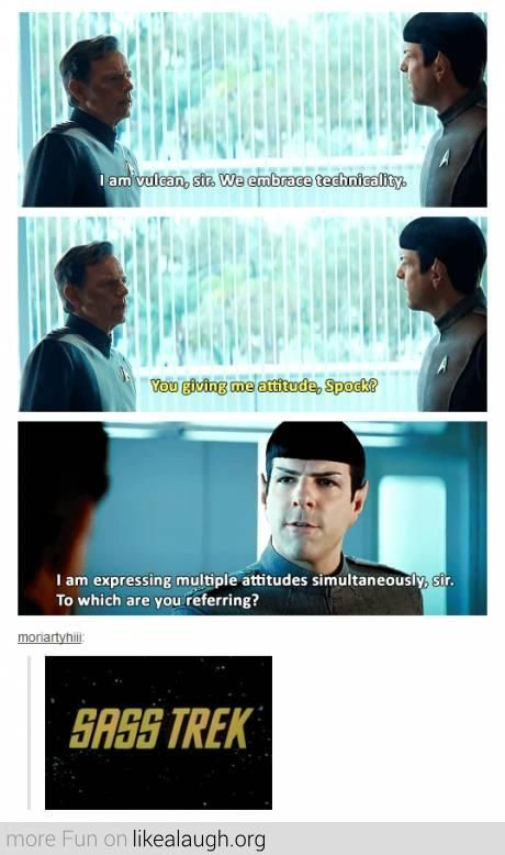 I could find myself saying that frequently. Sass Trek. This was one of my favorite Spock moments in Star Trek Into Darkness.