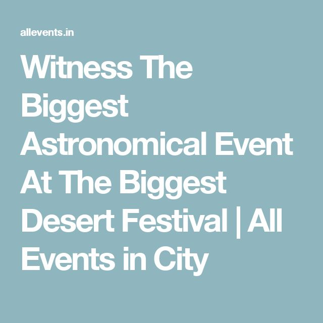 Witness The Biggest Astronomical Event At The Biggest Desert Festival | All Events in City