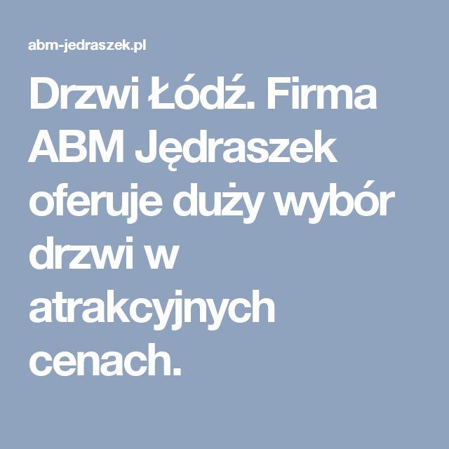 Drzwi Łódź. Firma ABM Jędraszek oferuje duży wybór drzwi w atrakcyjnych cenach.