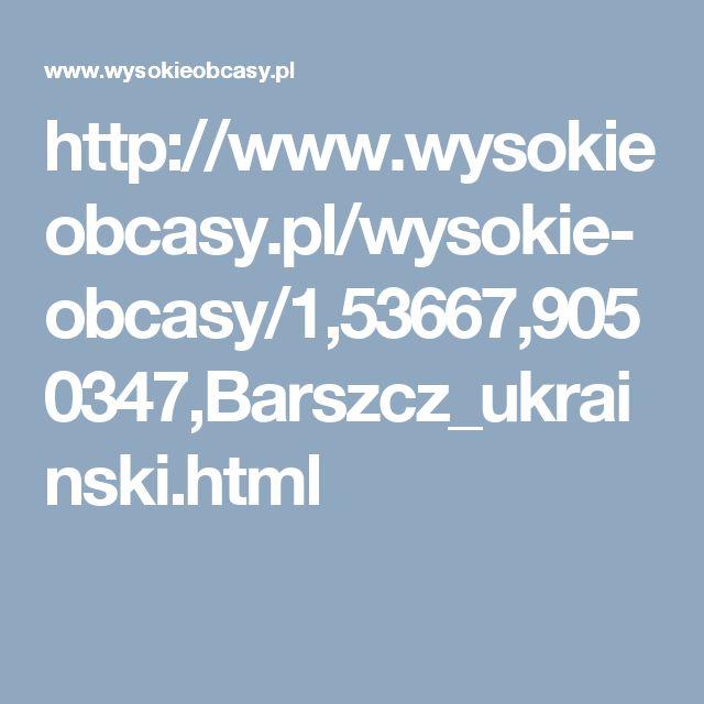 http://www.wysokieobcasy.pl/wysokie-obcasy/1,53667,9050347,Barszcz_ukrainski.html