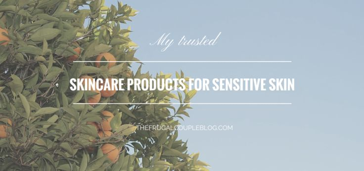 My trusted skin care products for sensitive skin