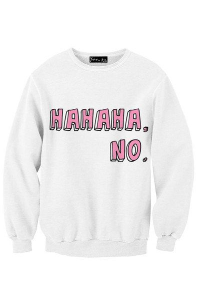 Hahaha, No. Sweatshirt | Yotta Kilo on Wanelo