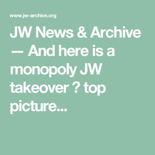 JW News & Archive — And here is a monopoly JW takeover 🙂 top picture...