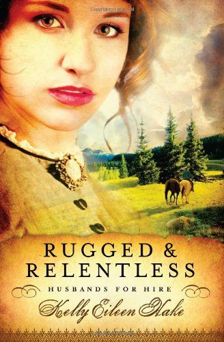 Rugged And Relentless (Husbands for Hire) by Kelly Eileen Hake,