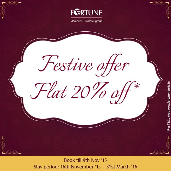 Last Day! Enjoy 20% off* on stays at participating Fortune Hotels. Book till 9th November '15 Stay period: 16th November '15 – 31st March '16 Visit: http://www.fortunehotels.in/specialoffer/limited_period_discounts/festive_offerflat.aspx *T&C apply