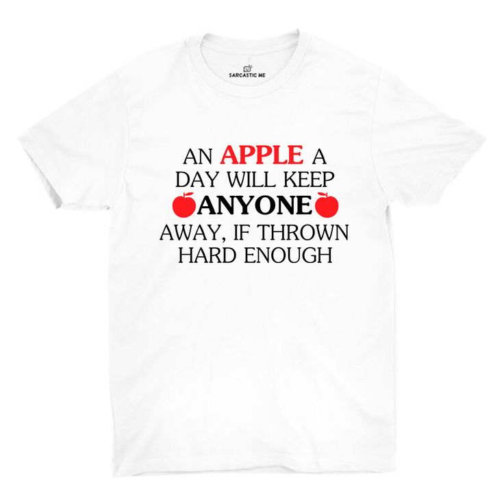 An Apple A Day Will Keep Anyone Away, If Thrown Hard Enough White Unisex T-shirt | Sarcastic Me