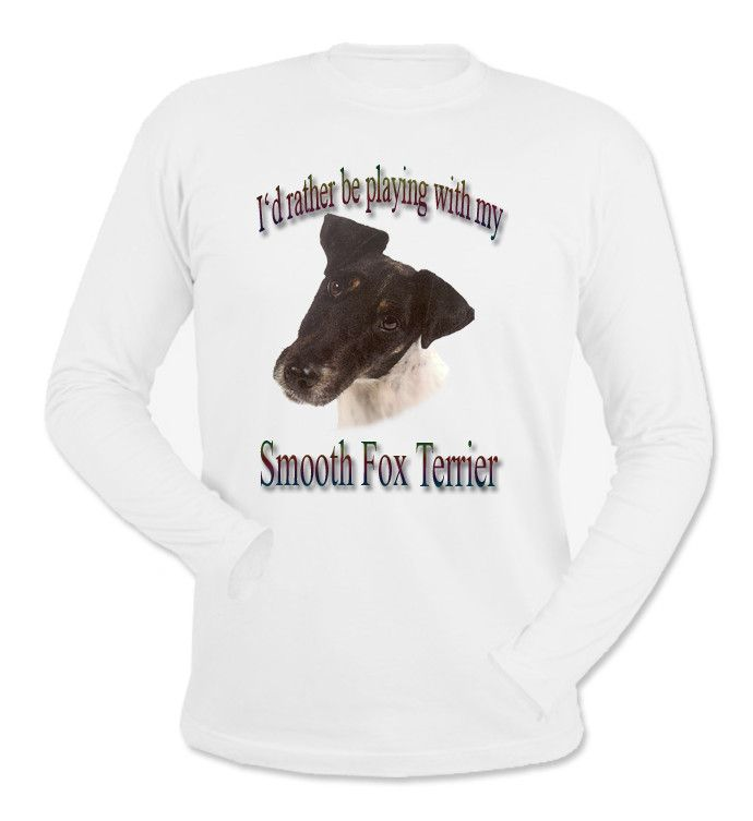 I'd Rather Be Playing With My Smooth Fox Terrier Long Sleeve T-Shirt