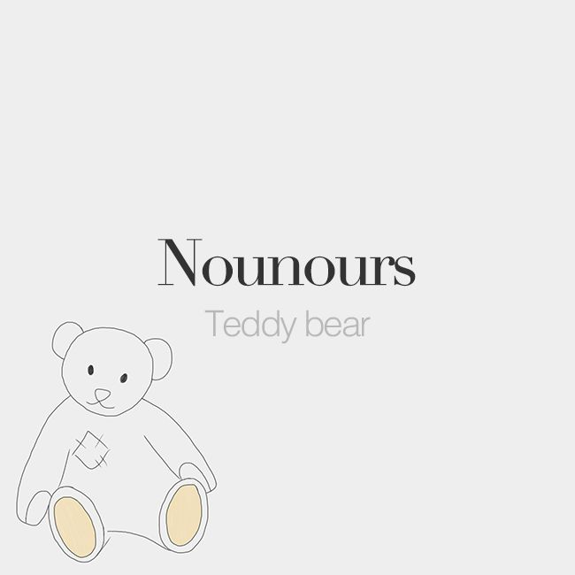 Nounours (masculine phrase) | Teddy bear | /nu.nuʁs/