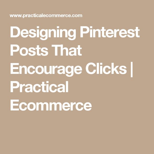 Designing Pinterest Posts That Encourage Clicks  |  Practical Ecommerce