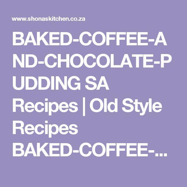 BAKED-COFFEE-AND-CHOCOLATE-PUDDING SA Recipes  |   Old Style Recipes BAKED-COFFEE-AND-CHOCOLATE-PUDDING |