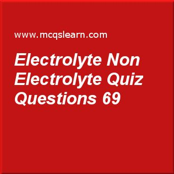 Learn quiz on electrolyte non electrolyte, O level chemistry quiz 69 to practice. Free chemistry MCQs questions and answers to learn electrolyte non electrolyte MCQs with answers. Practice MCQs to test knowledge on electrolyte and non electrolyte, periodic table: o level chemistry, organic acid, oxidation reduction reactions, ionic and covalent substances worksheets.  Free electrolyte non electrolyte worksheet has multiple choice quiz questions as non-electrolytes include, answer key with...