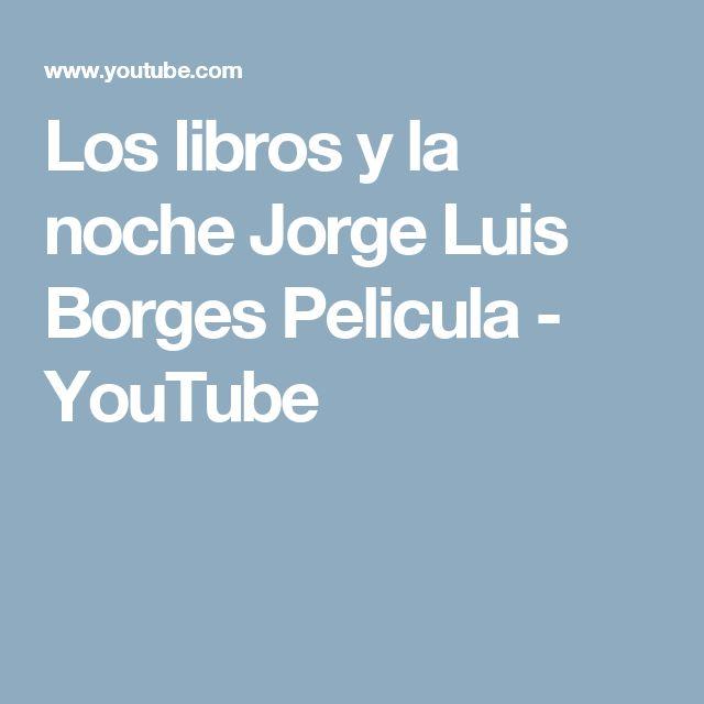 Los libros y la noche Jorge Luis Borges Pelicula - YouTube