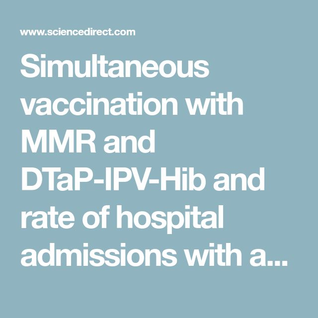Simultaneous vaccination with MMR and DTaP-IPV-Hib and rate of hospital admissions with any infections: A nationwide register based cohort study - ScienceDirect