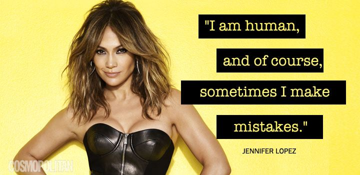 """""""I am human. And of course, sometimes I make mistakes."""" Jennifer Lopez, Cosmo October issue"""