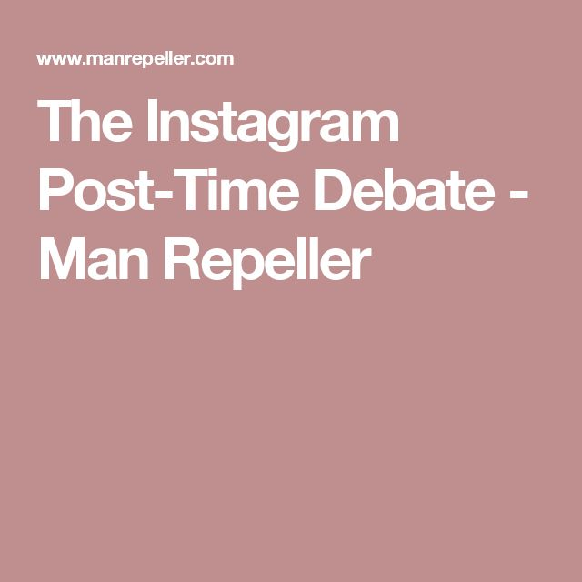 The Instagram Post-Time Debate - Man Repeller