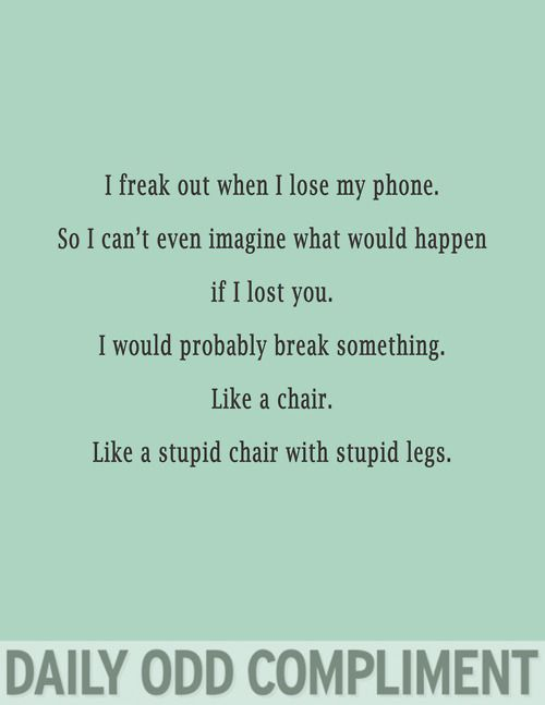daily odd complimentStupid Chairs, Best Friends, Awkward Funny, Stupid Legs, Hmm True, Daily Odd Compliments, So True, Best Friend Quotes, Friends Quotes