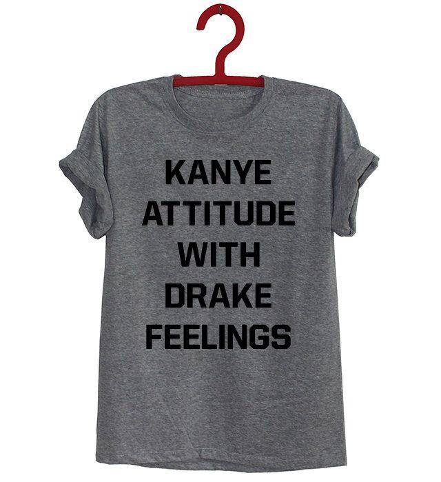 Kanye Attitude With Drake Feelings shirt Sale shirts Blogger Tumblr T-shirt Unisex Men Women Tshirts Size S/M/L/XL/2XL by iBarGameShirt on Etsy