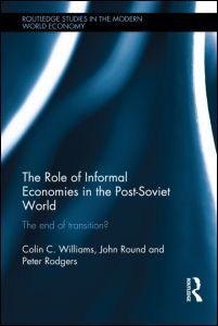 The role of informal economies in the post-soviet world : the end of transition? / Colin C. Williams, John Round and Peter Rodgers. -- London ;  New York :  Routledge,  2013.