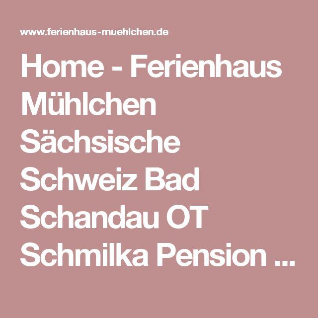 Home - Ferienhaus Mühlchen Sächsische Schweiz Bad Schandau OT Schmilka Pension Zimmer Hotel Urlaub Übernachtung Erholung Sachsen