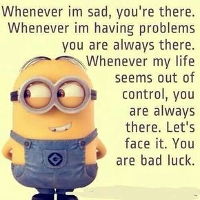 You Are Bad Luck funny quotes quote lol funny quote funny quotes humor minions minion quotes