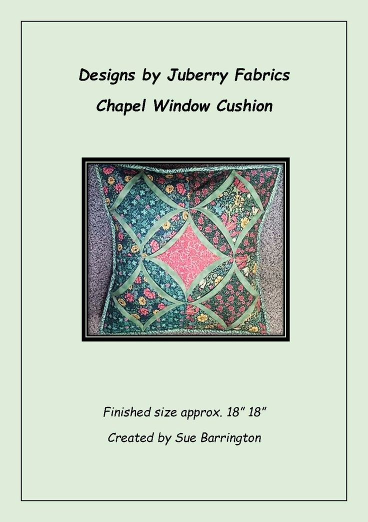Chapel Window Cushion Pattern by Juberry Designs  Designed by Sue Barrington of Juberry Fabrics this Chapel Window Cushion Pattern is available for only £6.50.     Using a variety of quilting and stitching techniques this is a really beautiful cushion cover to make.